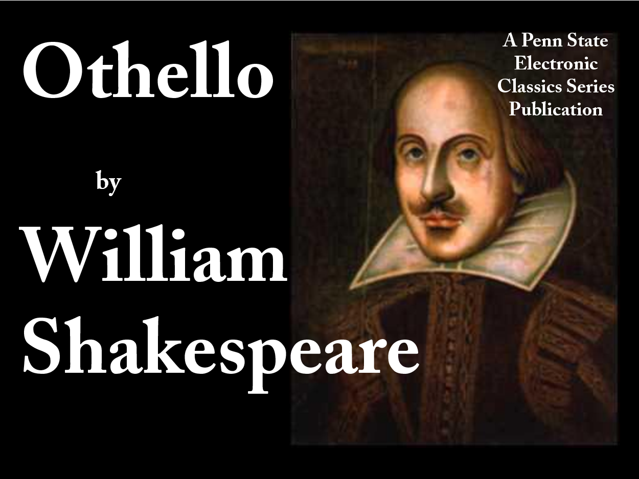 an analysis of the topic of othello a play by william shakespeare Othello the moor of venice by: william shakespeare a playwright biography william shakespeare (26 april 1564 – 23 april 1616)was an english poet and playwright, widely regarded as the greatest writer in the english language and the world's pre-eminent dramatist.