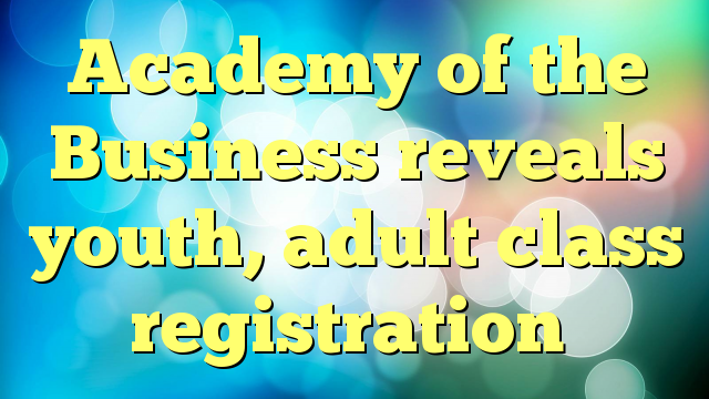 Academy of the Business reveals youth, adult class registration