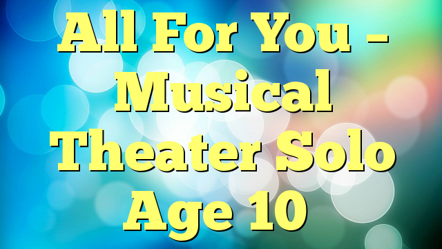All For You – Musical Theater Solo Age 10