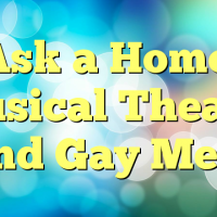 Ask a Homo: Musical Theater and Gay Men