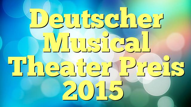 Deutscher Musical Theater Preis 2015