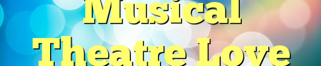 Favorite Musical Theatre Love Songs
