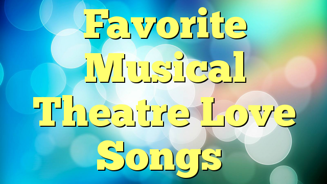 Favorite Musical Theatre Love Songs