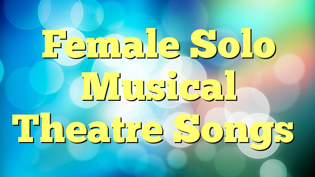 Female Solo Musical Theatre Songs