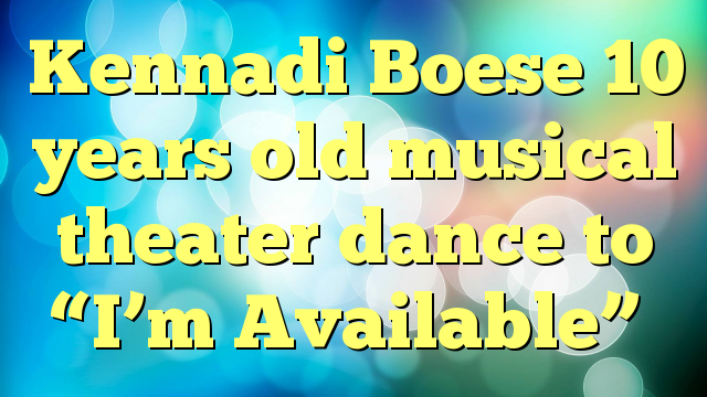 "Kennadi Boese 10 years old musical theater dance to ""I'm Available"""