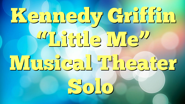 "Kennedy Griffin ""Little Me"" Musical Theater Solo"