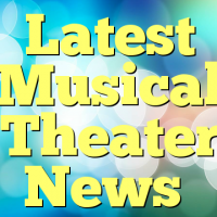 Latest Musical Theater News