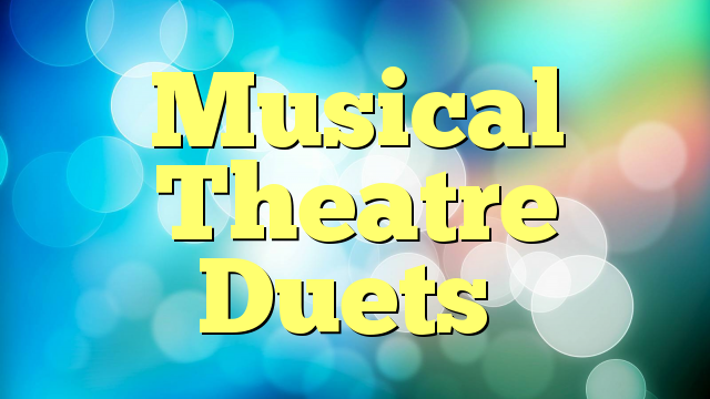 Musical Theatre Duets