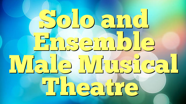 Solo and Ensemble Male Musical Theatre