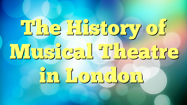 The History of Musical Theatre in London