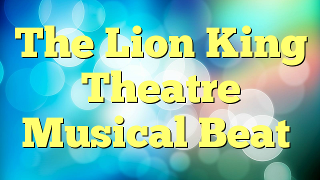 The Lion King Theatre Musical Beat