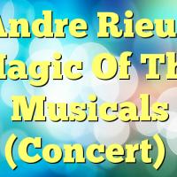 Andre Rieu – Magic Of The Musicals (Concert)