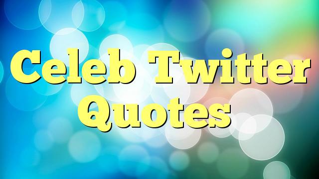 Celeb Twitter Quotes