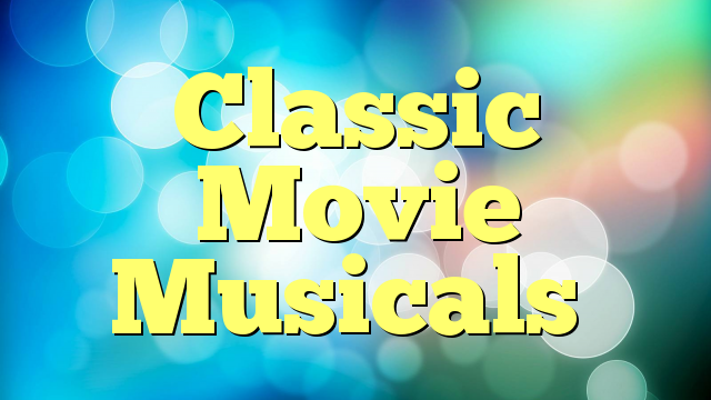 Classic Movie Musicals