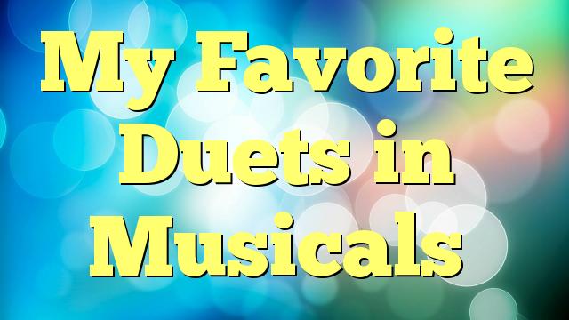 My Favorite Duets in Musicals
