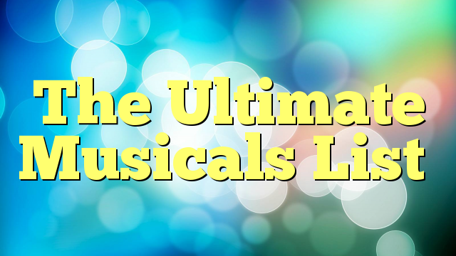 The Ultimate Musicals List