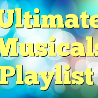 Ultimate Musicals Playlist