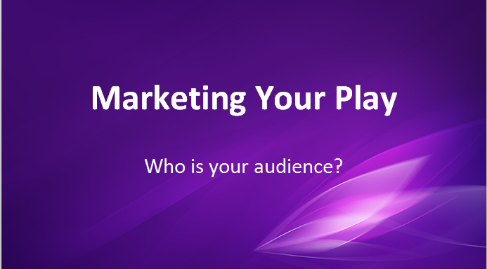Marketing Your Play: Who is Your Audience?