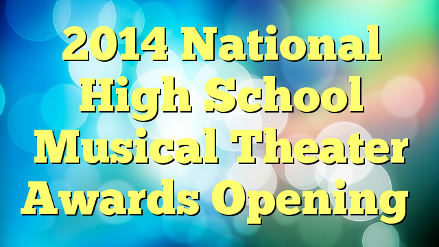 2014 National High School Musical Theater Awards Opening