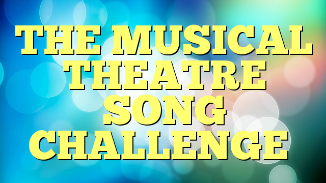 THE MUSICAL THEATRE SONG CHALLENGE