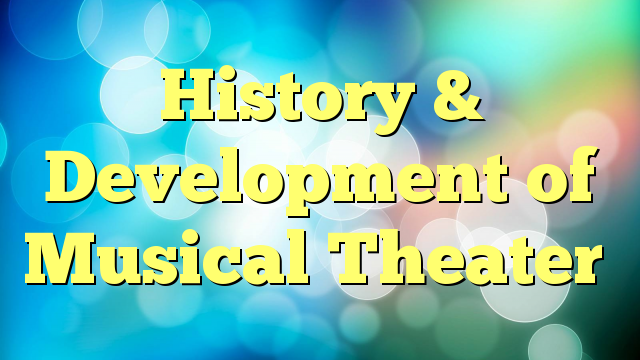 History & Development of Musical Theater