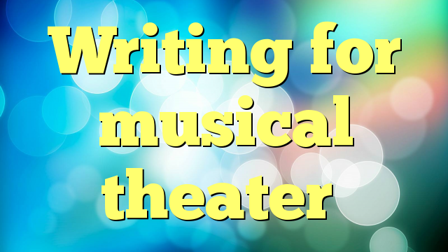 Writing for musical theater