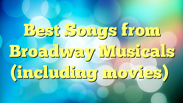 Best Songs from Broadway Musicals (including movies)