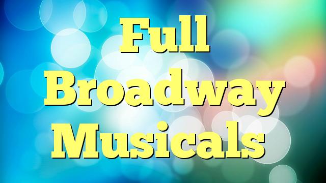 Full Broadway Musicals