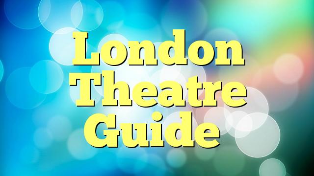 London Theatre Guide