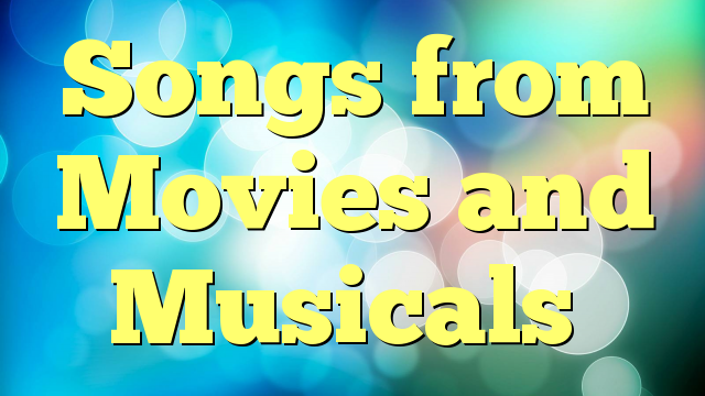 Songs from Movies and Musicals