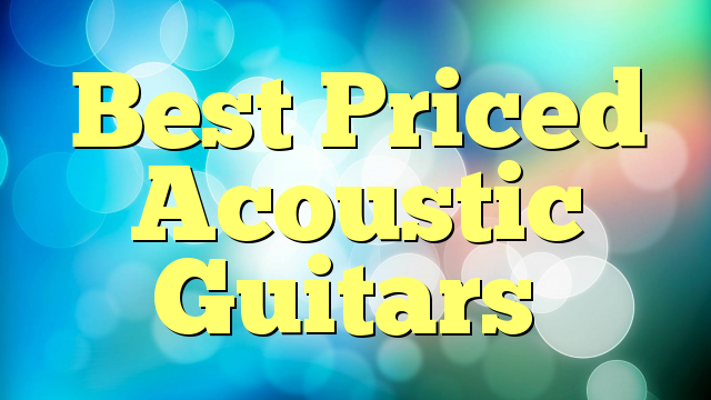 Best Priced Acoustic Guitars